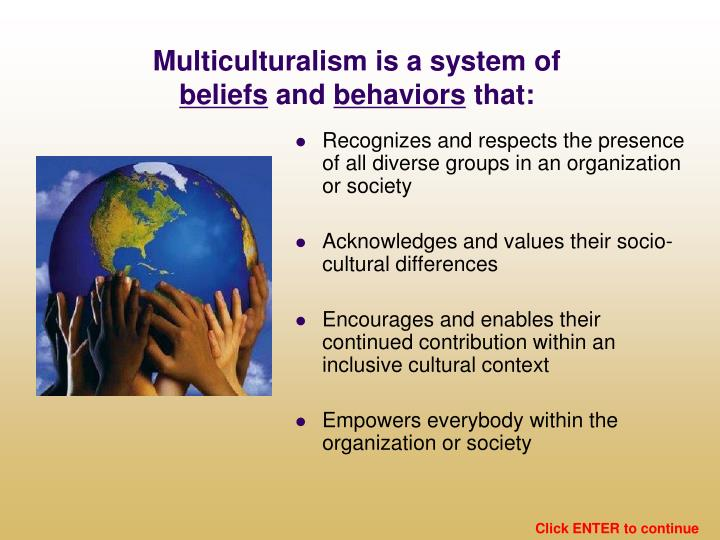 Multiculturalism is a system of