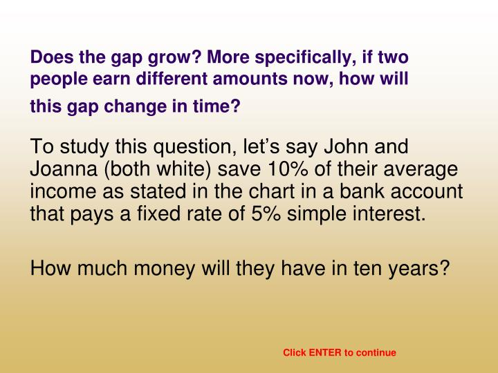 Does the gap grow? More specifically, if two people earn different amounts now, how will this gap change in time?