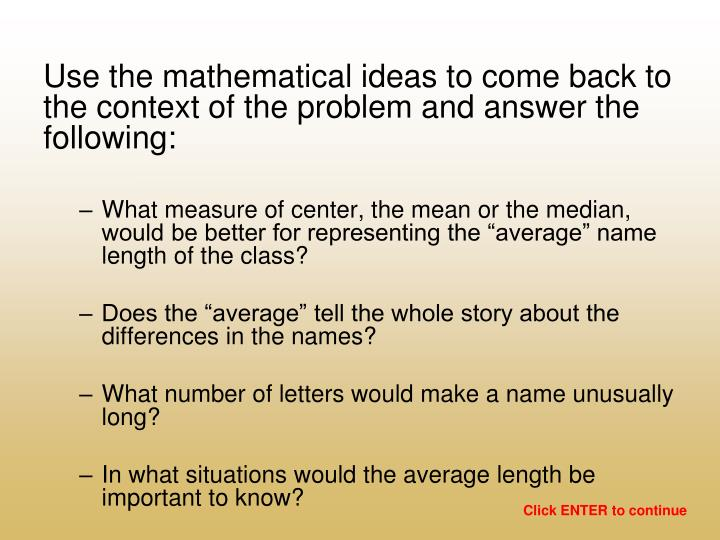 Use the mathematical ideas to come back to the context of the problem and answer the following:
