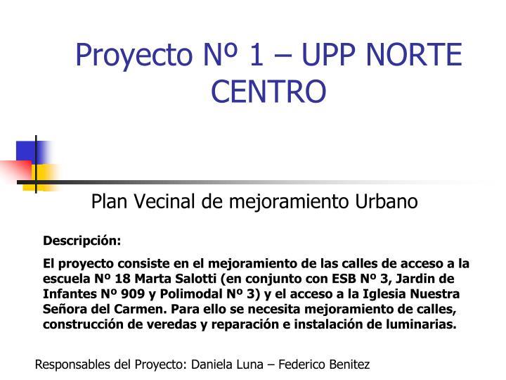 Proyecto Nº 1 – UPP NORTE CENTRO