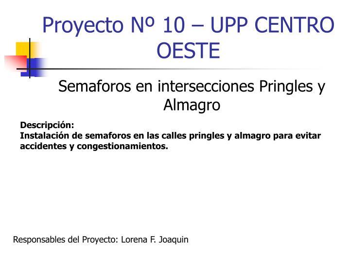 Proyecto Nº 10 – UPP CENTRO OESTE