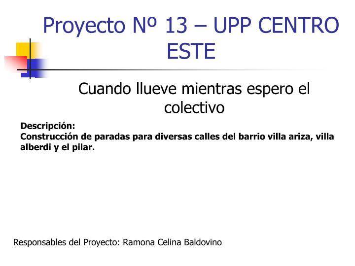 Proyecto Nº 13 – UPP CENTRO ESTE