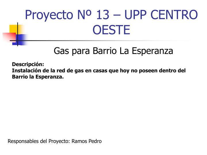 Proyecto Nº 13 – UPP CENTRO OESTE