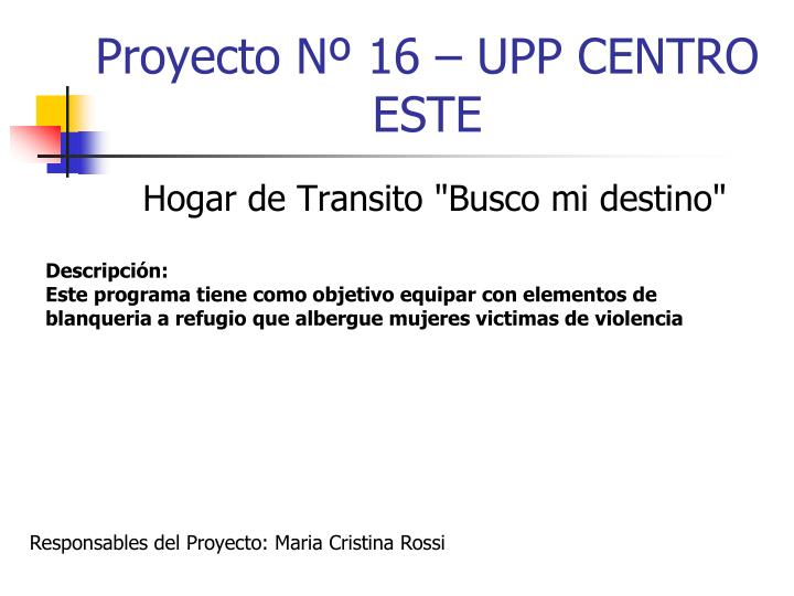 Proyecto Nº 16 – UPP CENTRO ESTE