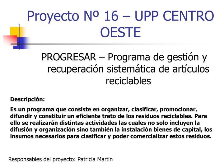 Proyecto Nº 16 – UPP CENTRO OESTE