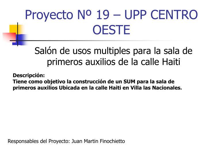 Proyecto Nº 19 – UPP CENTRO OESTE
