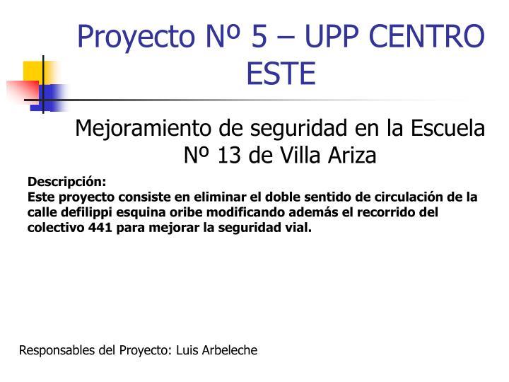 Proyecto Nº 5 – UPP CENTRO ESTE