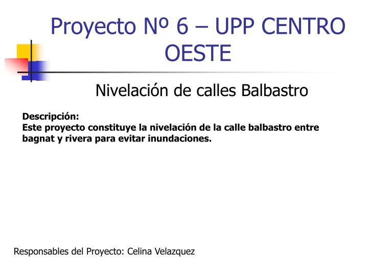 Proyecto Nº 6 – UPP CENTRO OESTE