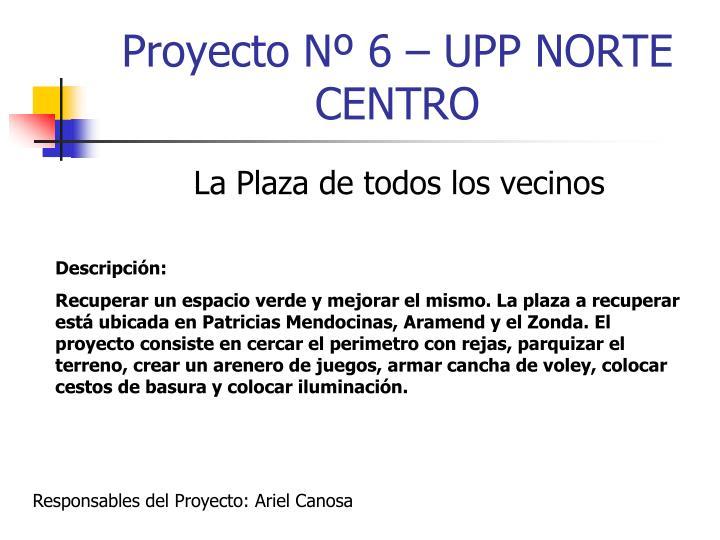 Proyecto Nº 6 – UPP NORTE CENTRO