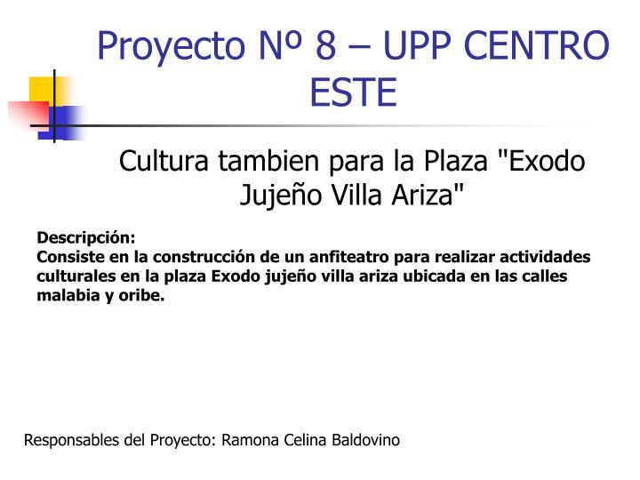 Proyecto Nº 8 – UPP CENTRO ESTE