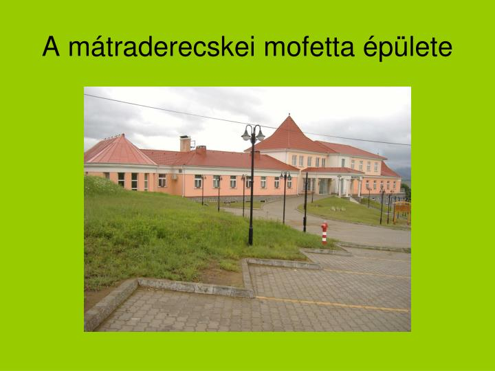 A mátraderecskei mofetta épülete