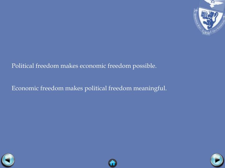 Political freedom makes economic freedom possible.