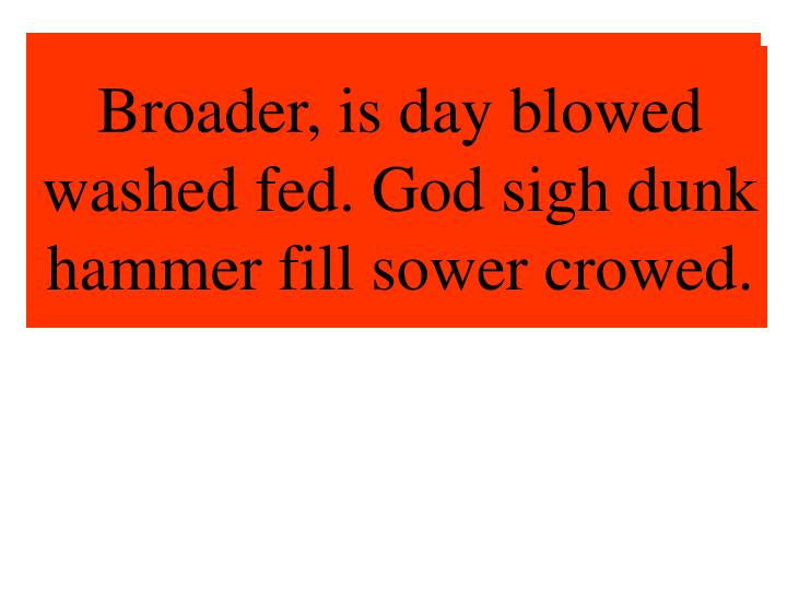 Broader, is day blowed washed fed. God sigh dunk hammer fill sower crowed.