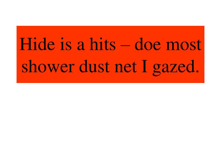 Hide is a hits – doe most shower dust net I gazed.