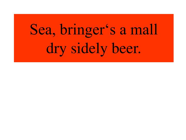Sea, bringer's a mall