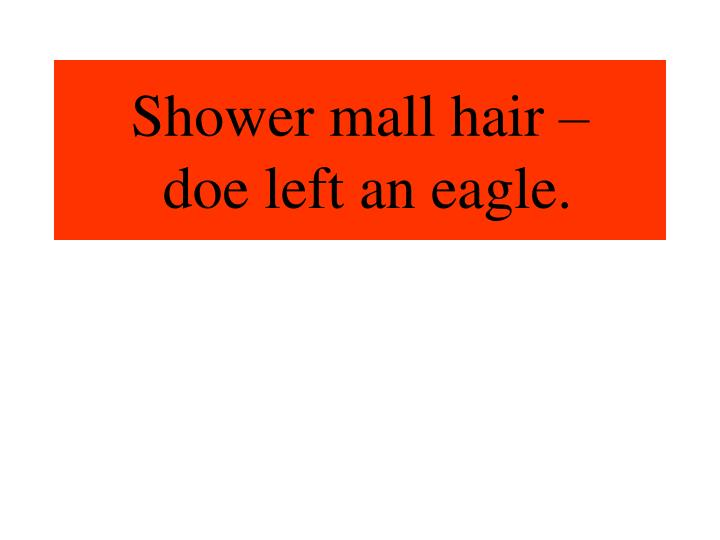 Shower mall hair doe left an eagle