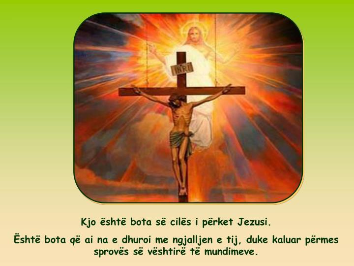 Kjo sht bota s cils i prket Jezusi.