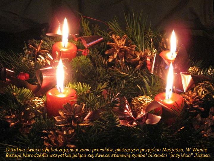 """Ostatnia świeca symbolizuje nauczanie proroków, głoszących przyjście Mesjasza. W Wigilię Bożego Narodzenia wszystkie palące się świece stanowią symbol bliskości """"przyjścia"""" Jezusa."""