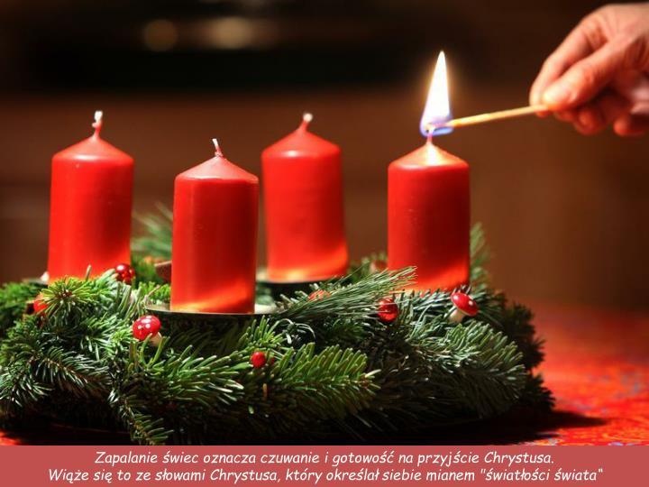 Zapalanie świec oznacza czuwanie i gotowość na przyjście Chrystusa.