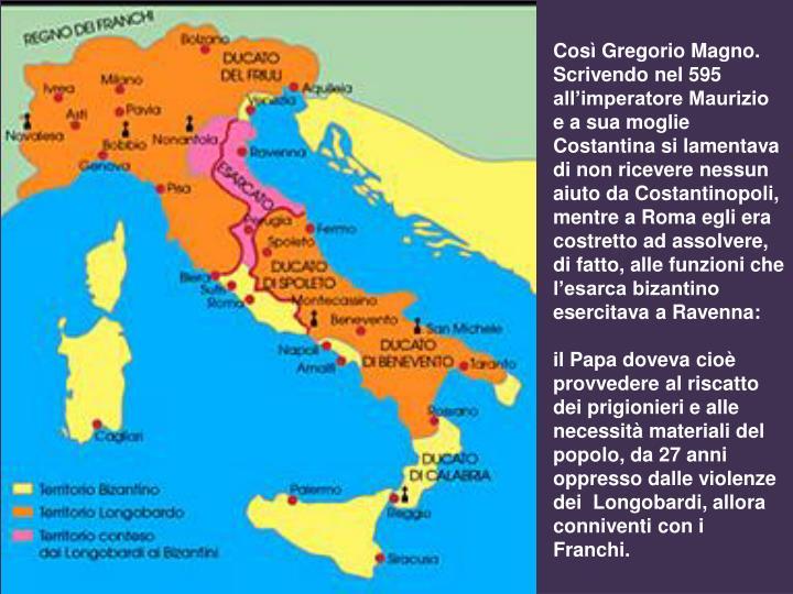 Così Gregorio Magno. Scrivendo nel 595 all'imperatore Maurizio e a sua moglie Costantina si lamentava di non ricevere nessun aiuto da Costantinopoli,