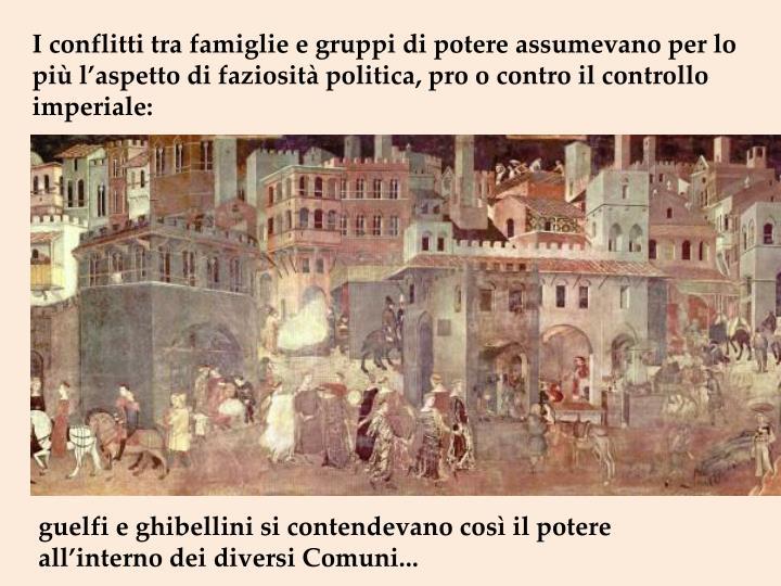 I conflitti tra famiglie e gruppi di potere assumevano per lo più l'aspetto di faziosità politica, pro o contro il controllo imperiale: