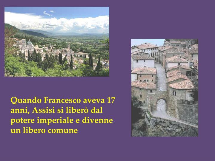 Quando Francesco aveva 17 anni, Assisi si liberò dal potere imperiale e divenne un libero comune