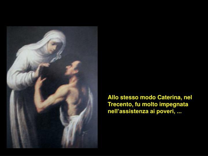 Allo stesso modo Caterina, nel Trecento, fu molto impegnata nell'assistenza ai poveri, ...