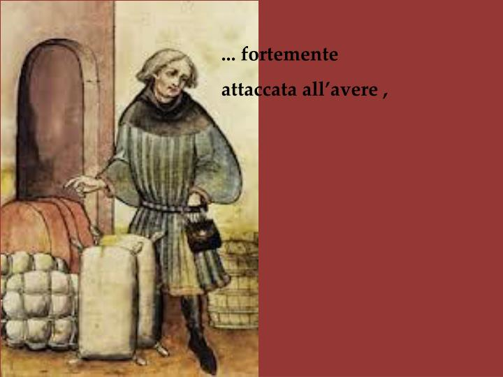 ... fortemente attaccata all'avere ,
