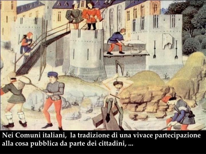 Nei Comuni italiani,  la tradizione di una vivace partecipazione alla cosa pubblica da parte dei cittadini, ...