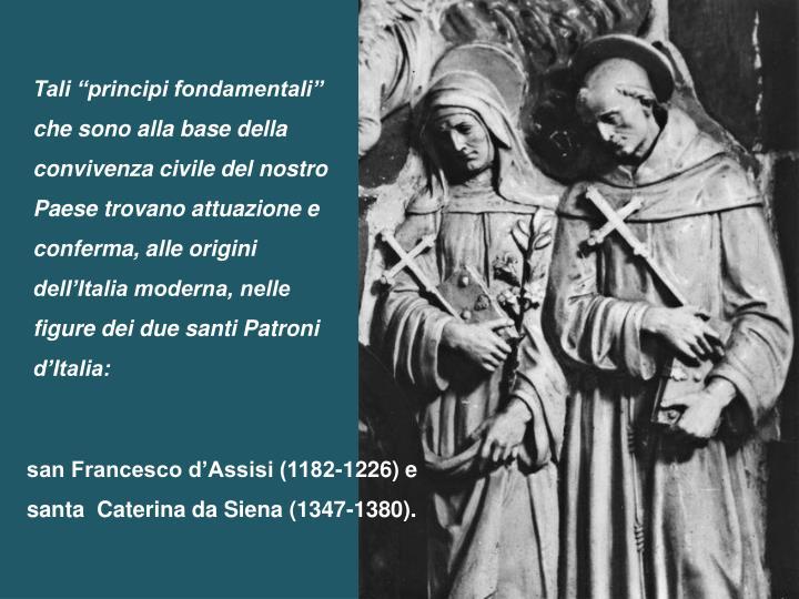 """Tali """"principi fondamentali"""" che sono alla base della convivenza civile del nostro Paese trovano attuazione e conferma, alle origini dell'Italia moderna, nelle figure dei due santi Patroni d'Italia:"""