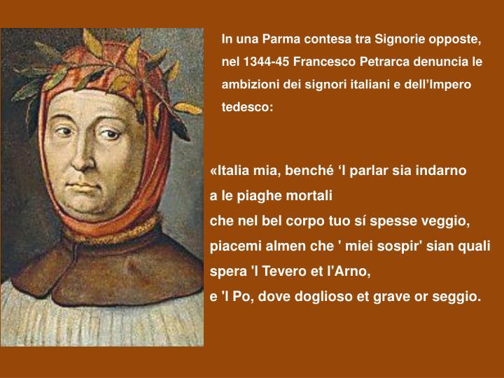 In una Parma contesa tra Signorie opposte, nel 1344-45 Francesco Petrarca denuncia le ambizioni dei signori italiani e dell'Impero tedesco:
