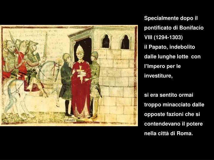 Specialmente dopo il pontificato di Bonifacio VIII (1294-1303)