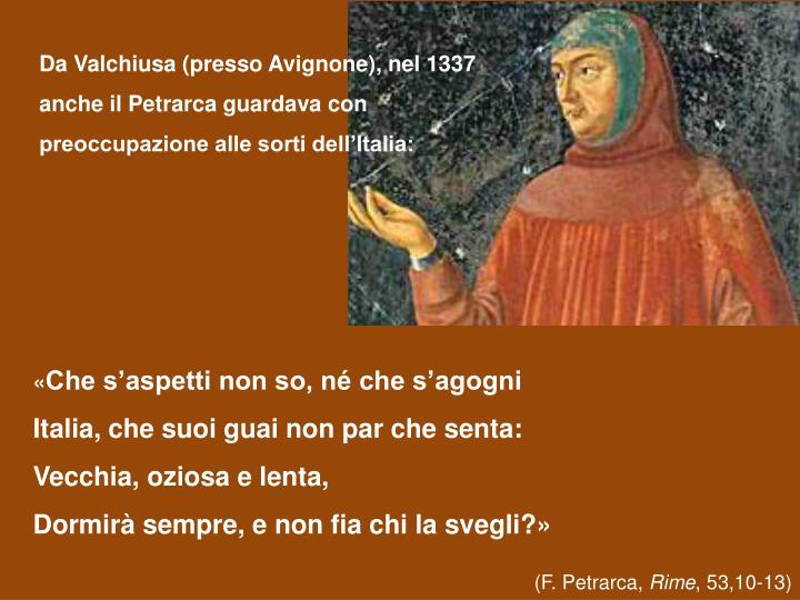 Da Valchiusa (presso Avignone), nel 1337 anche il Petrarca guardava con preoccupazione alle sorti dell'Italia: