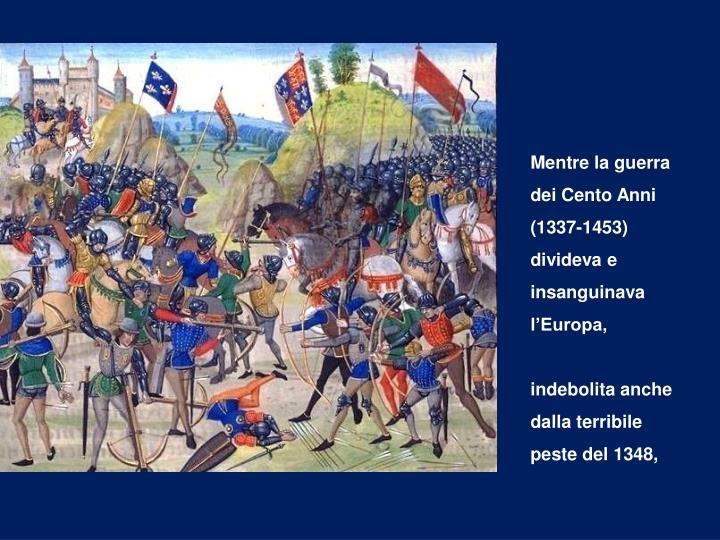 Mentre la guerra dei Cento Anni (1337-1453) divideva e insanguinava l'Europa,