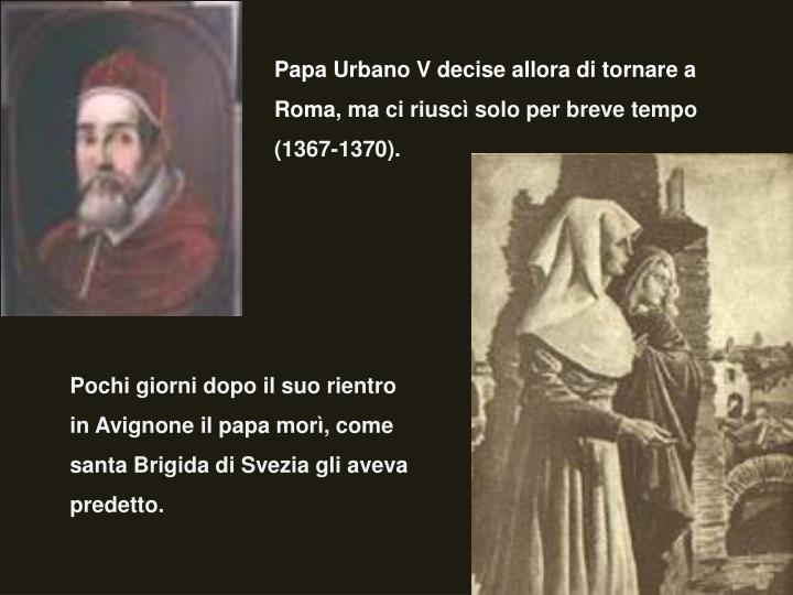 Papa Urbano V decise allora di tornare a Roma,