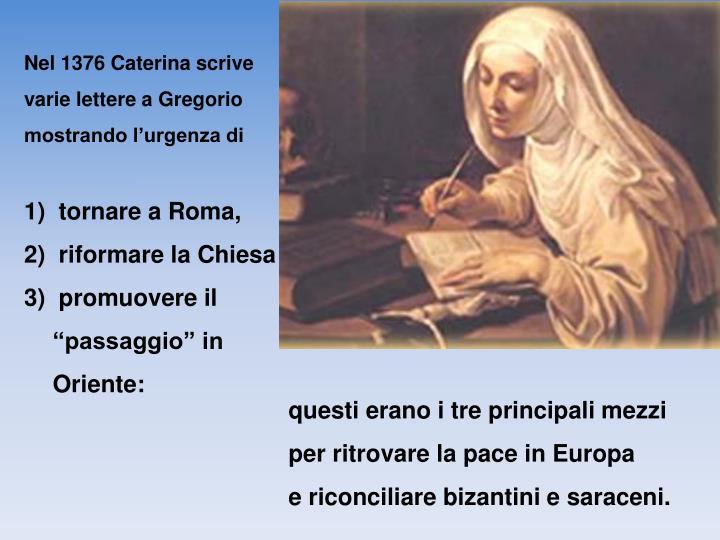 Nel 1376 Caterina scrive varie lettere a Gregorio mostrando l'urgenza di