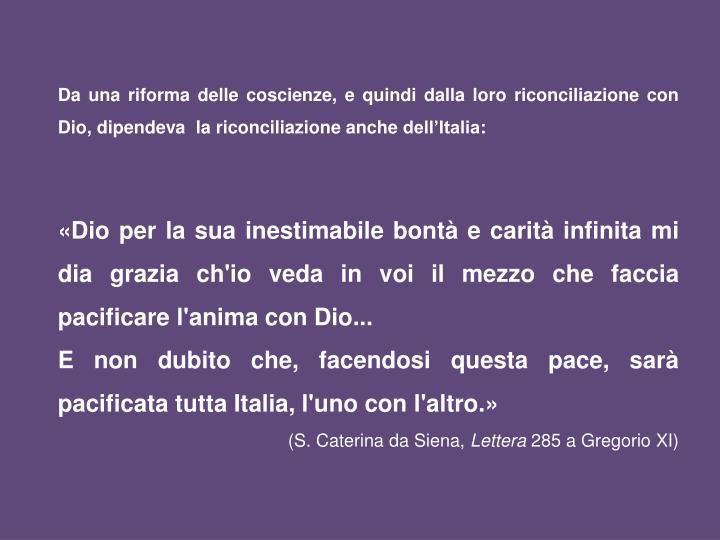 Da una riforma delle coscienze, e quindi dalla loro riconciliazione con Dio, dipendeva  la riconciliazione anche dell'Italia:
