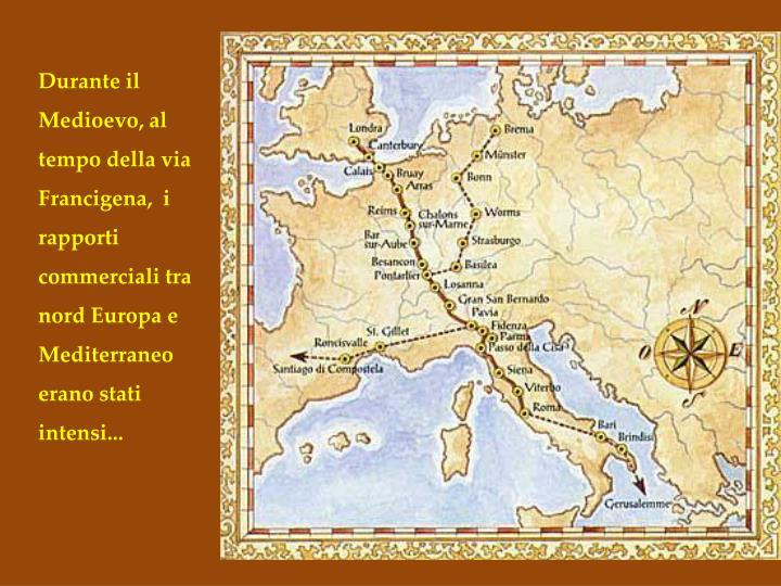 Durante il Medioevo, al tempo della via Francigena,  i rapporti commerciali tra nord Europa e Mediterraneo erano stati intensi...