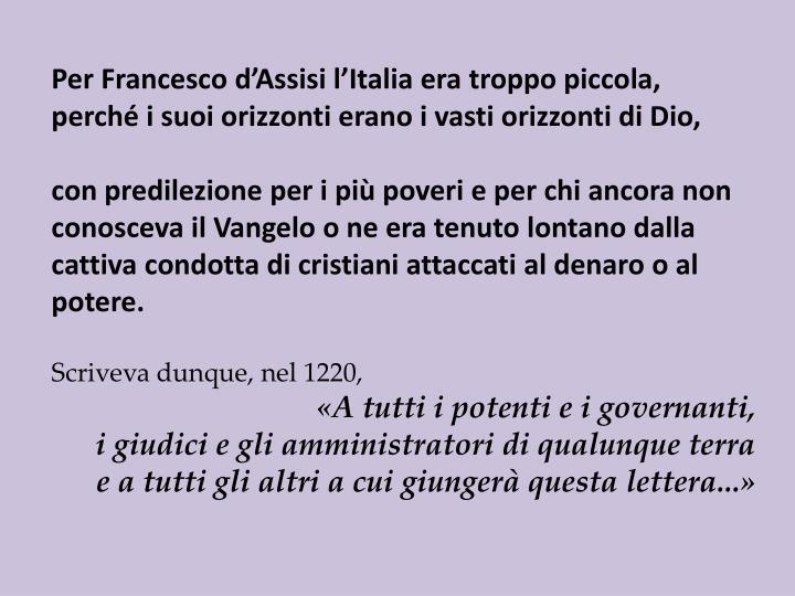 Per Francesco d'Assisi l'Italia era troppo piccola, perché i suoi orizzonti erano i vasti orizzonti di Dio,