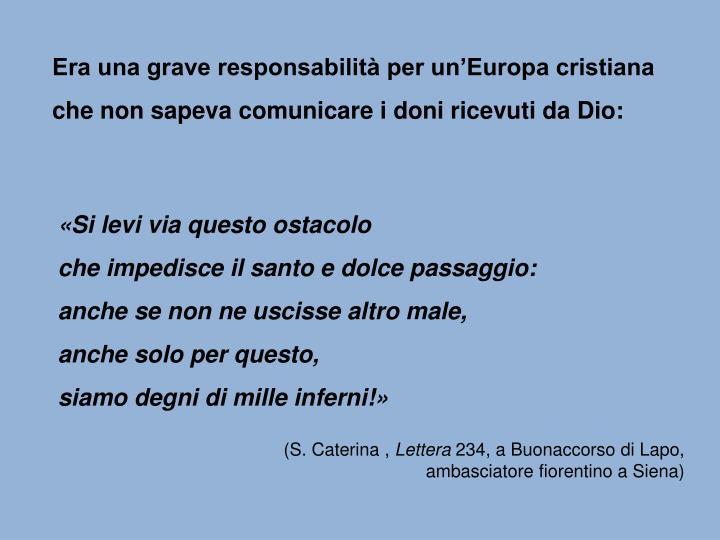 Era una grave responsabilità per un'Europa cristiana che non sapeva comunicare i doni ricevuti da Dio: