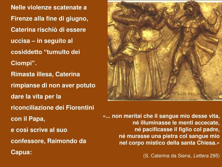 """Nelle violenze scatenate a Firenze alla fine di giugno, Caterina rischiò di essere uccisa – in seguito al cosiddetto """"tumulto dei Ciompi""""."""