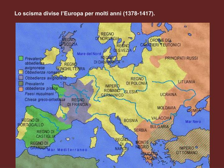 Lo scisma divise l'Europa per molti anni (1378-1417).