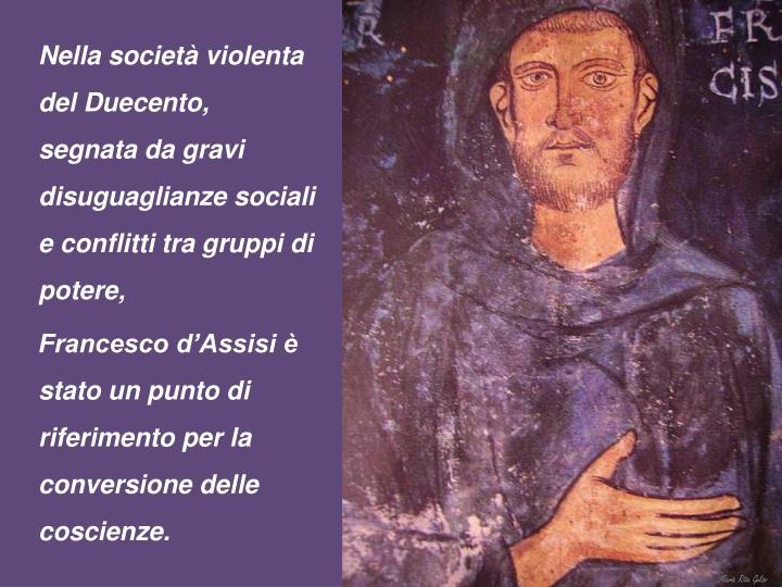 Nella società violenta del Duecento,  segnata da gravi disuguaglianze sociali e conflitti tra gruppi di potere,