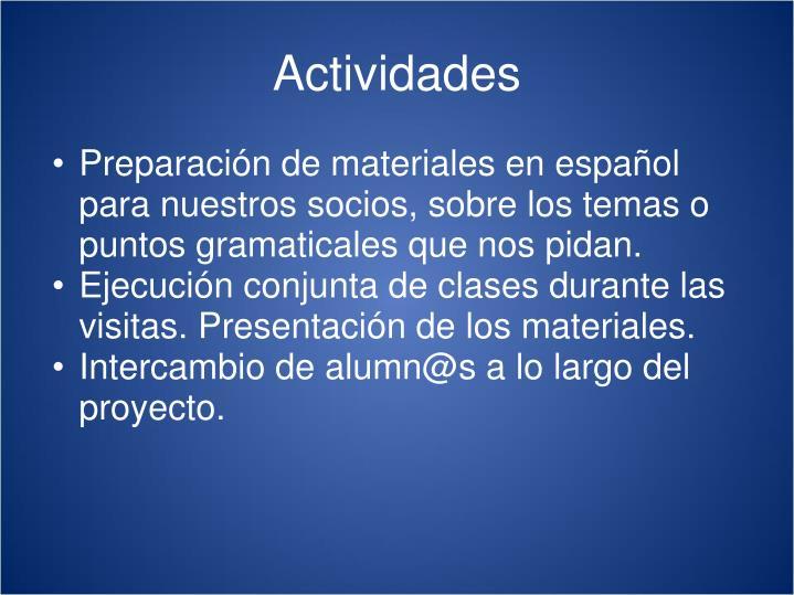 Preparación de materiales en español para nuestros socios, sobre los temas o puntos gramaticales que nos pidan.