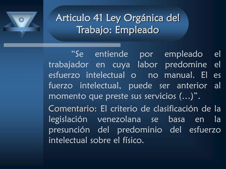 Articulo 41 Ley Orgánica del Trabajo: Empleado