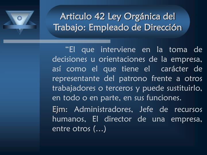 Articulo 42 Ley Orgánica del Trabajo: Empleado de Dirección