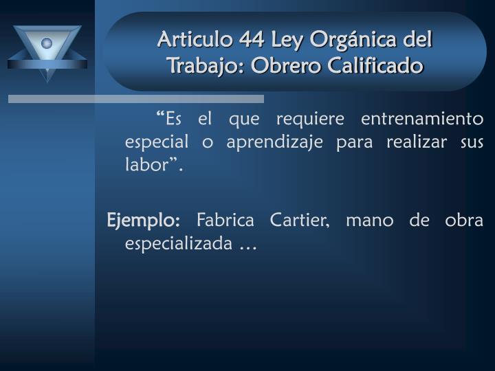 Articulo 44 Ley Orgánica del Trabajo: Obrero Calificado