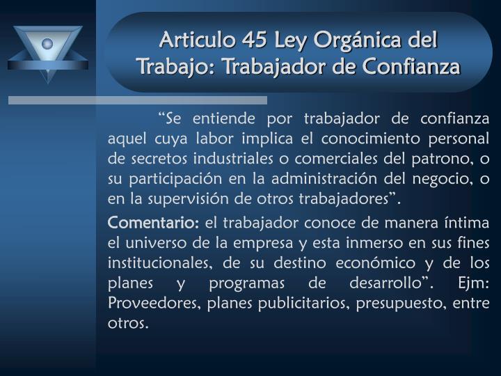 Articulo 45 Ley Orgánica del Trabajo: Trabajador de Confianza