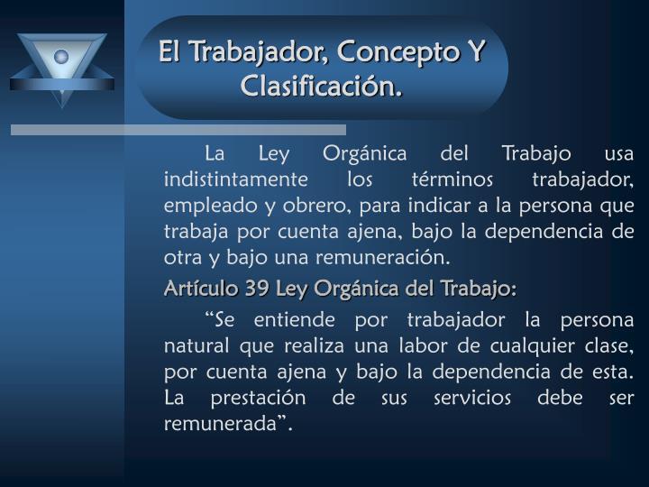 El Trabajador, Concepto Y Clasificación.