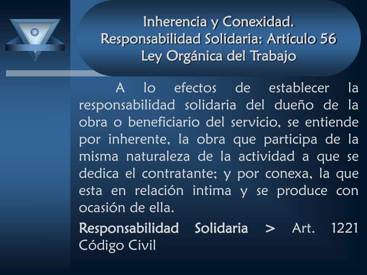 Inherencia y Conexidad. Responsabilidad Solidaria: Artículo 56 Ley Orgánica del Trabajo